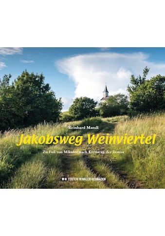 Buch »Jakobsweg Weinviertel / Reinhard Mandl« kaufen