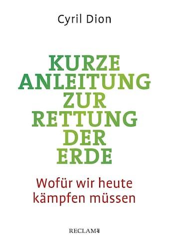 Buch »Kurze Anleitung zur Rettung der Erde / Cyril Dion, Ute Kruse-Ebeling« kaufen