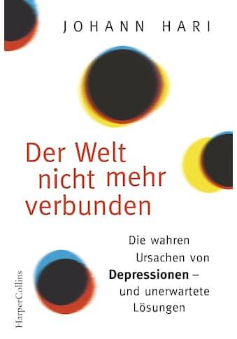 Buch »Der Welt nicht mehr verbunden / Johann Hari, Sonja Schuhmacher, Barbara... kaufen