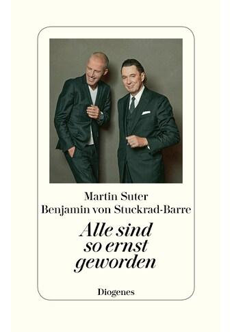Buch »Alle sind so ernst geworden / Martin Suter, Benjamin von Stuckrad-Barre« kaufen