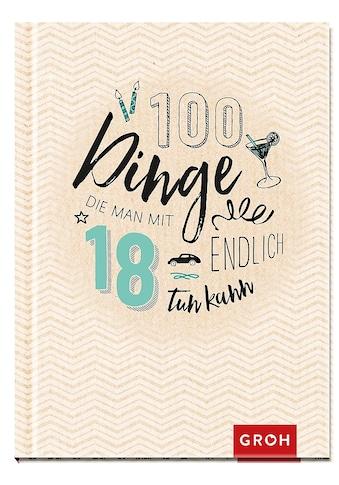 Buch »100 Dinge, die man mit 18 endlich tun kann / Groh Redaktionsteam« kaufen