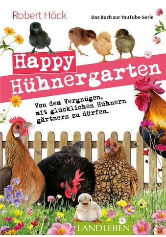 """Buch »Happy Hühnergarten - Das zweite Buch zur YouTube-Serie """"Happy Huhn"""" / Robert Höck« kaufen"""