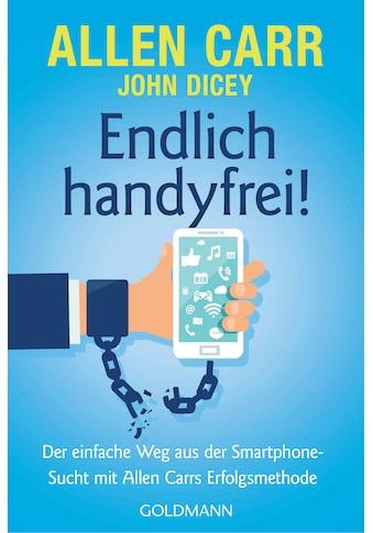 Buch »Endlich handyfrei! / John Dicey, Allen Carr, Annika Tschöpe« kaufen