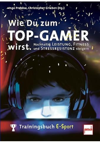 Buch »Wie Du zum TOP-GAMER wirst. / Ingo Froböse, Christopher Grieben (Hrsg.)« kaufen