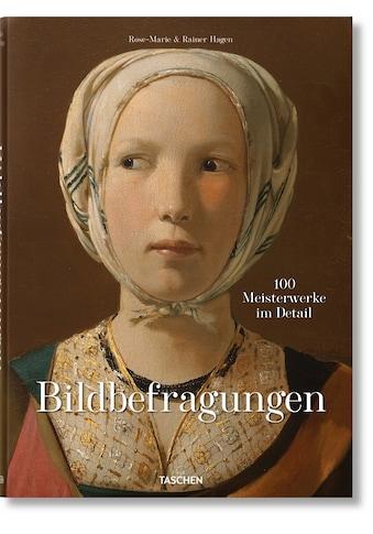 Buch »Bildbefragungen. 100 Meisterwerke im Detail / TASCHEN, Rainer & Rose-Marie Hagen« kaufen
