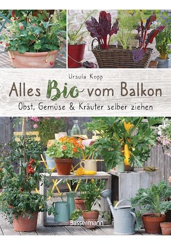 Buch »Alles Bio vom Balkon. Obst, Gemüse und Kräuter selber ziehen. / Ursula Kopp« kaufen