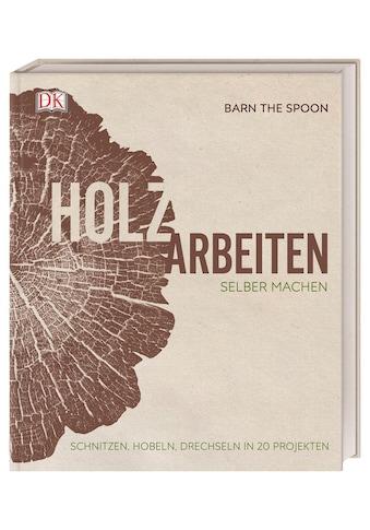 Buch »Holzarbeiten selber machen / Barn the Spoon« kaufen