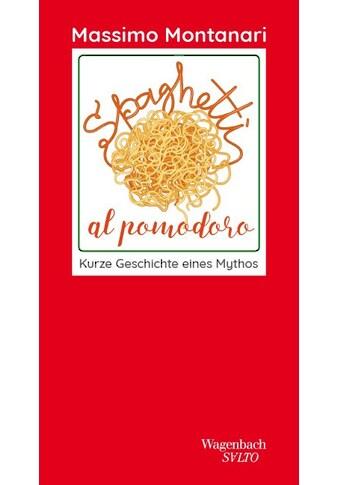 Buch »Spaghetti al pomodoro / Massimo Montanari, Victoria Lorini« kaufen