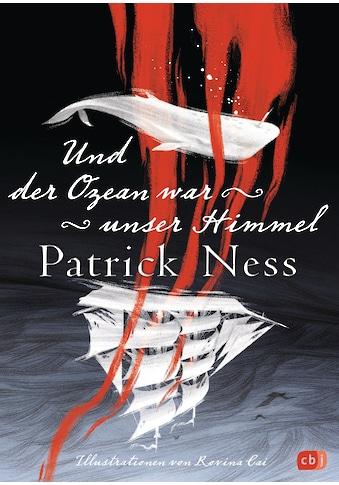 Buch »Und der Ozean war unser Himmel / Patrick Ness, Rovina Cai, Bettina Abarbanell« kaufen