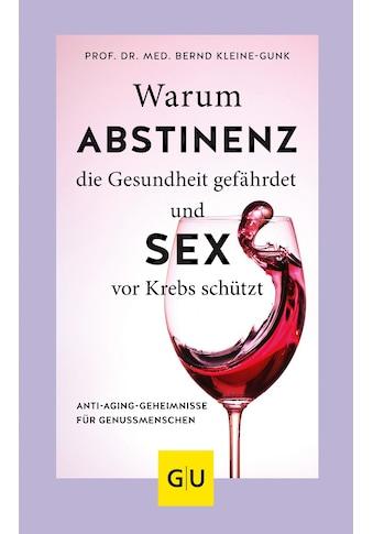 Buch »Warum Abstinenz die Gesundheit gefährdet und Sex vor Krebs schützt / Bernd... kaufen