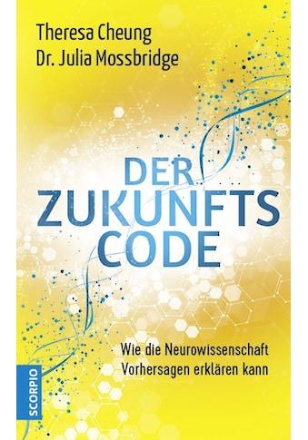 Buch »Der Zukunftscode / Theresa Cheung, Julia Mossbridge, Thomas Pfeiffer, Karsten Petersen, Andreas Thomsen« kaufen