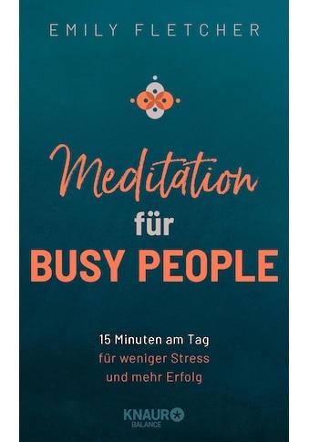 Buch »Meditation für Busy People / Emily Fletcher, Gerd Bausch« kaufen