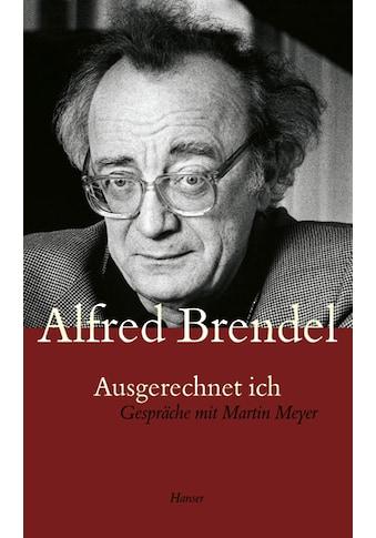 Buch »Ausgerechnet ich. Gespräche mit Martin Meyer / Alfred Brendel« kaufen