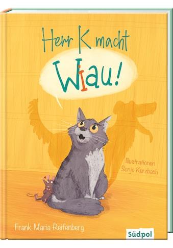 Buch »Herr K macht Wiau / Frank Maria Reifenberg, Sonja Kurzbach« kaufen