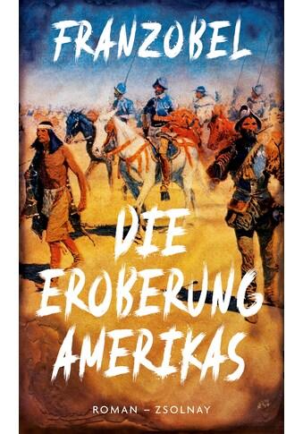 Buch »Die Eroberung Amerikas / Franzobel« kaufen