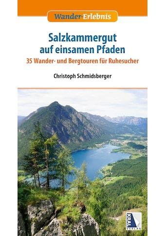 Buch »Das Salzkammergut auf einsamen Pfaden / Christoph Schmidsberger« kaufen