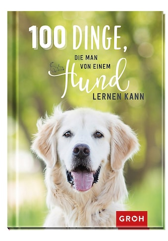 Buch »100 Dinge, die man von einem Hund lernen kann / Groh Redaktionsteam« kaufen