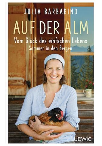Buch »Auf der Alm - Vom Glück des einfachen Lebens / Julia Barbarino« kaufen