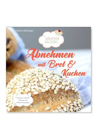 Buch »Abnehmen mit Brot und Kuchen / Güldane Altekrüger« kaufen
