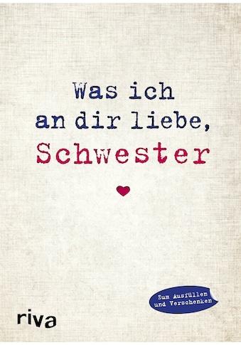 Buch »Was ich an dir liebe, Schwester / Alexandra Reinwarth« kaufen