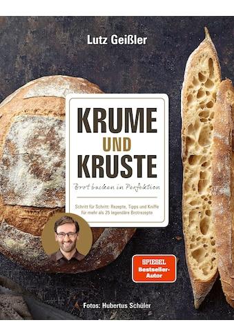 Buch »Krume und Kruste - Brot backen in Perfektion / Lutz Geißler, Hubertus Schüler« kaufen