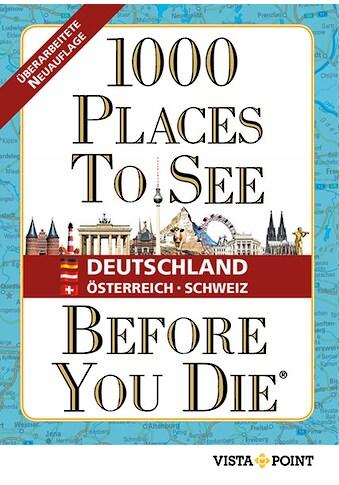 Buch »1000 Places To See Before You Die - Deutschland, Österreich, Schweiz / DIVERSE« kaufen