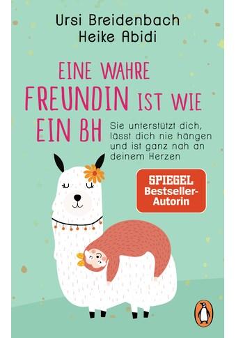 Buch »Eine wahre Freundin ist wie ein BH / Heike Abidi, Ursi Breidenbach« kaufen