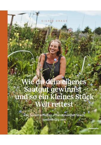 Buch »Wie du dein eigenes Saatgut gewinnst - und so ein kleines Stück Welt rettest /... kaufen