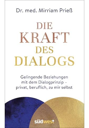 Buch »Die Kraft des Dialogs. Gelingende Beziehungen mit dem Dialogprinzip - privat,... kaufen