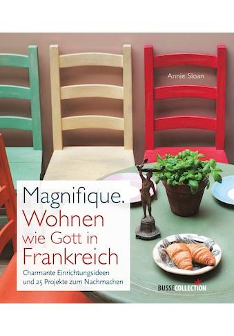 Buch Magnifique. Wohnen wie Gott in Frankreich / Annie Sloan kaufen