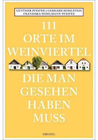 Buch »111 Orte im Weinviertel, die man gesehen haben muss / Günther Pfeifer, Gerhard... kaufen