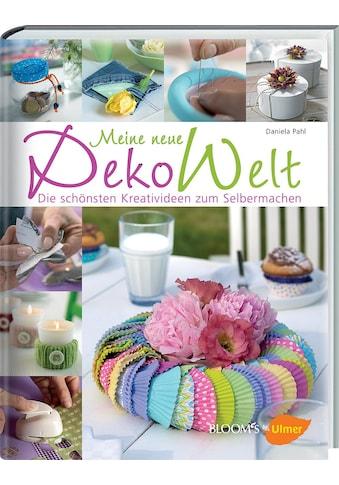 Buch Meine neue Dekowelt / Daniela Pahl; BLOOM's GmbH kaufen