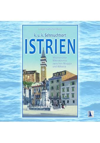 Buch »K. u. k. Sehnsuchtsort Istrien / Gregor Gatscher-Riedl« kaufen