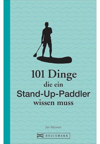 Buch »101 Dinge, die ein Stand-Up-Paddler wissen muss / Jan Meessen« kaufen