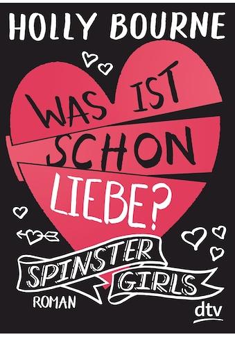 Buch »Spinster Girls 3 - Was ist schon Liebe? / Holly Bourne, Nina Frey« kaufen