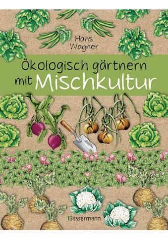 Buch »Ökologisch gärtnern mit Mischkultur. Für einen gesunden und nachhaltigen Garten.... kaufen