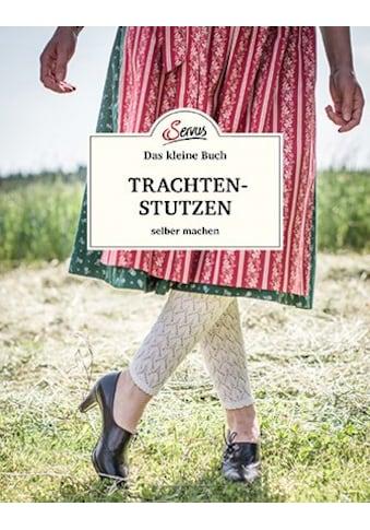Buch »Das kleine Buch: Trachtenstutzen selber machen / Ursula Wurm« kaufen