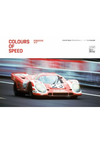 Buch »Colours of Speed. Porsche 917 / Porsche Museum« kaufen