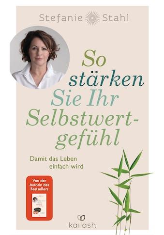 Buch »So stärken Sie Ihr Selbstwertgefühl / Stefanie Stahl« kaufen