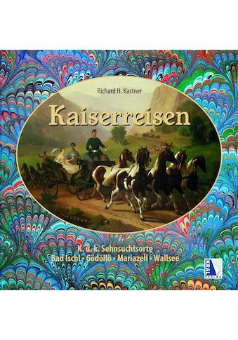 Buch »Kaiserreisen / Richard H. Kastner« kaufen