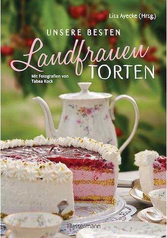 Buch »Unsere besten Landfrauen-Torten - Die beliebtesten Rezepte aus bäuerlichen... kaufen