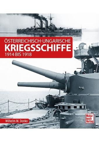 Buch »Österreichisch-ungarische Kriegsschiffe / Wilhelm Maximilian Donko« kaufen