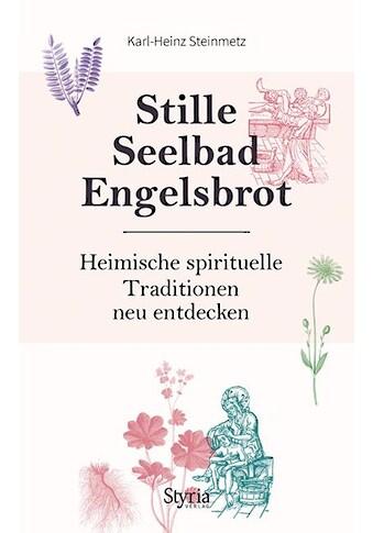 Buch »Stille, Seelbad, Engelsbrot / Karl-Heinz Steinmetz« kaufen