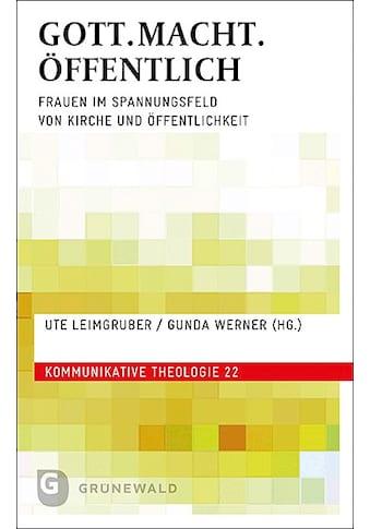 Buch »GOTT.MACHT.ÖFFENTLICH / Ute Leimgruber, Gunda Werner« kaufen