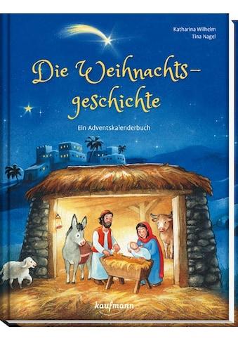 Buch Die Weihnachtsgeschichte  -  Ein Adventskalenderbuch / Katharina Wilhelm; Tina Nagel kaufen