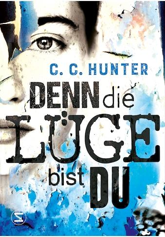 Buch »Denn die Lüge bist du / C. C. Hunter, Tanja Hamer« kaufen