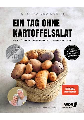 Buch »Ein Tag ohne Kartoffelsalat ist kulinarisch betrachtet ein verlorener Tag /... kaufen