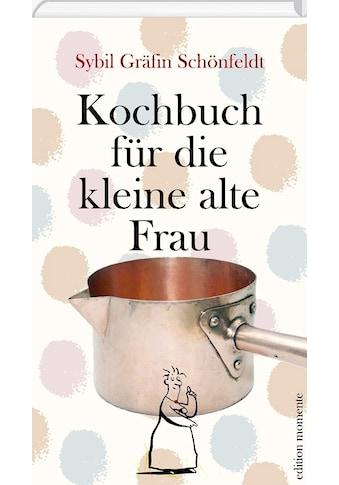 Buch »Kochbuch für die kleine alte Frau / Sybil Gräfin Schönfeldt« kaufen