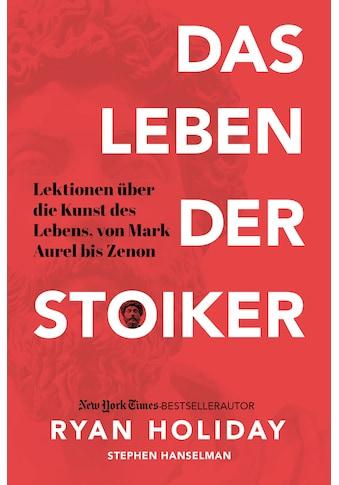 Buch »Das Leben der Stoiker / Ryan Holiday, Stephen Hanselman, Kerstin Brömer« kaufen