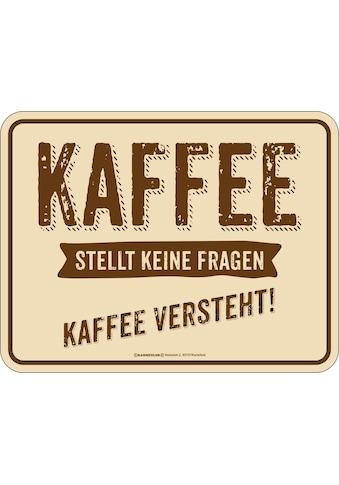 Rahmenlos Blechschild mit witzigem Spruch »Kaffee versteht« kaufen